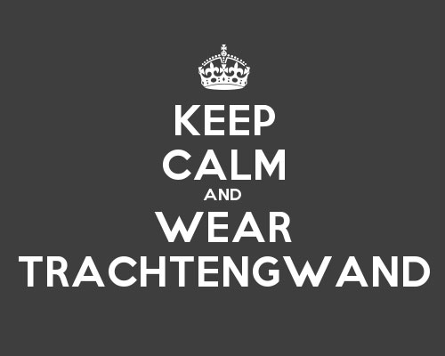 Keep calm and wear Trachtengwand